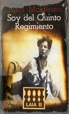 Modesto, Juan (1906-1969) Soy del Quinto Regimiento : (notas de la guerra española) / Juan Modesto ; presentación de Santiago Carrillo ; prólogo M.ª del Carmen García-Nieto. – 3.ª ed., 1.ª en Ediciones de bolsillo. – Barcelona : Laia, 1978. 402 p. ; 19 cm. – (Ediciones de bolsillo ; 535). D. L. M. 13777-1978. – ISBN 84-7222-363-9.