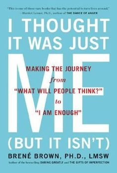 I Thought It Was Just Me (but it isnt): Making the Journey from What Will People Think? to I Am Enough eBook: Brene Brown: Kindle Store This Is A Book, I Love Books, The Book, Good Books, Books To Read, My Books, Reading Books, Book Club Books, Reading Rainbow