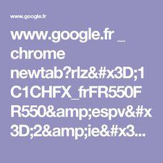 www.google.fr _ chrome newtab?rlz=1C1CHFX_frFR550FR550&espv=2&ie=UTF-8
