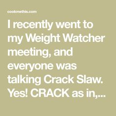 "I recently went to my Weight Watcher meeting, and everyone was talking Crack Slaw. Yes! CRACK as in, I CAN""T STOP EATING I! And its delicious. The varieties made with ground turkey, ground…"