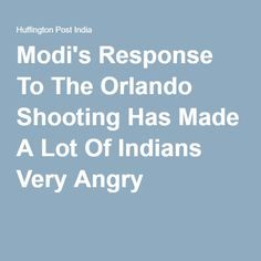 Modi's Response To The Orlando Shooting Has Made A Lot Of Indians Very Angry