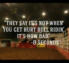 """Love the movie! My favorite pbr quote! """"They Say It's Not When You Get Hurt Bull Ridin', It's How Bad."""" - 8 seconds"""