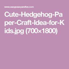 Cute-Hedgehog-Paper-Craft-Idea-for-Kids.jpg (700×1800)