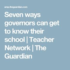 Seven ways governors can get to know their school | Teacher Network | The Guardian