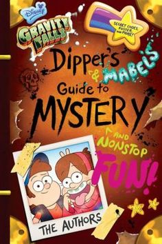 Gravity Falls Dipper's and Mabel's Guide to Mystery and Nonstop Fun! I Have this book!!!
