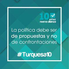 La política debe ser de propuestas y no de confrontaciones #Turquesa10