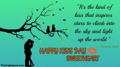 """""""It's the kind of kiss that inspires stars to climb into the sky and light up the world. Kiss Day Quotes, Kissing Quotes, Famous Quotes, Best Quotes, Happy Kiss Day, Kinds Of Kisses, Romantic Quotes, Sky, Stars"""