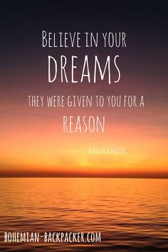 """""""Believe in your dreams; They were given to you for a reason"""" Believe In You, Best Quotes, Dreaming Of You, Backpacker, Life, Dreams, Best Quotes Ever, Backpacking"""