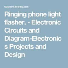 Ringing phone light flasher. - Electronic Circuits and Diagram-Electronics Projects and Design