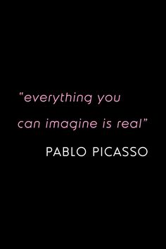 Imagination Quote: everything you can imagine is real