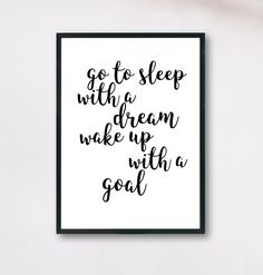 Go to sleep with a dream Wake up with goal motivational poster,Inspiring Quote, Goal Digger, Motivation Sport art, Entrepreneur art Motivational Wall Art, Inspirational Wall Art, Inspirational Thoughts, Framed Quotes, Wall Art Quotes, Quotes On Walls, Quotes In Frames, Home Decor Quotes, Printable Quotes