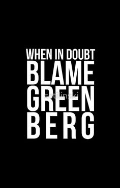 When in Doubt, Blame Greenberg. - white text