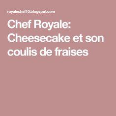 Chef Royale: Cheesecake et son coulis de fraises