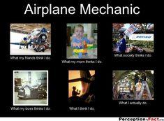 Airplane Mechanic What my :Perception vs Fact - PicLoco Airplane Mechanic, Aviation Mechanic, Pilot Humor, Mechanic Humor, Aviation Quotes, Aviation Humor, Aircraft Maintenance Engineer, Aviation Engineering, Woman Mechanic