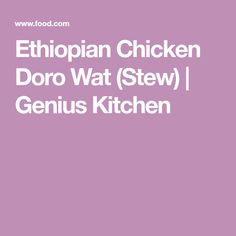 Ethiopian Chicken Doro Wat (Stew) | Genius Kitchen