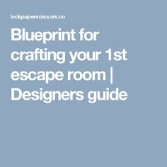 Blueprint for crafting your 1st escape room | Designers guide