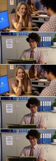 "When this girl told Moss she liked his glasses. | 21 Times ""The IT Crowd"" Was Just Really Fucking Funny"
