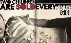 two children are sold into slavery (human trafficking) every minute