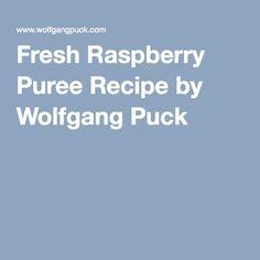 Fresh Raspberry Puree Recipe by Wolfgang Puck