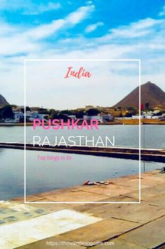 Top things to do in Pushkar Rajasthan, India #travel #asia #india #rajasthan #thewanderingcore