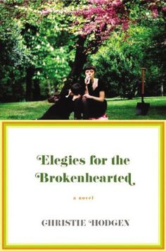 Elegies for the Brokenhearted    Terrrible book cover and title but a really good read