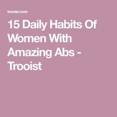 15 Daily Habits Of Women With Amazing Abs - Trooist