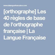 [orthographe] The 40 basic rules of French spelling Ways Of Learning, Kids Learning, Proverbs About Love, French Kids, French Class, French Grammar, Languages Online, Foreign Languages, Grammar Rules