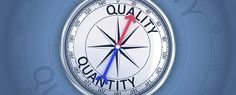 Is your focus on quantity or quality?