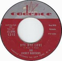 Bye bye love. The Everly Brothers