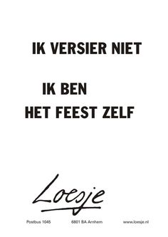 Zo is t maar net! Best Quotes, Funny Quotes, Words Quotes, Sayings, Dutch Quotes, True Words, Happy Thoughts, Beautiful Words, Inspire Me