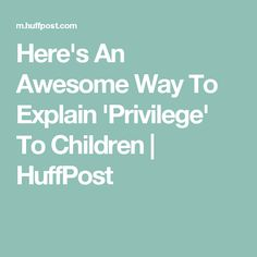 Here's An Awesome Way To Explain 'Privilege' To Children | HuffPost