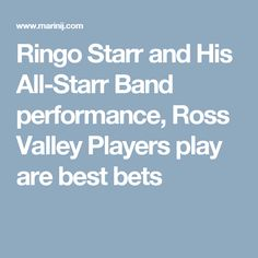 Ringo Starr and His All-Starr Band performance, Ross Valley Players play are best bets