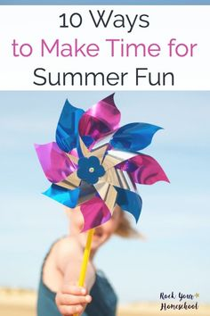 Don't let summer slip away! Use these ten tips to help you make time for summer fun with your kids.