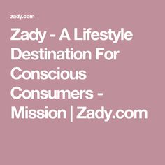 Zady - A Lifestyle Destination For Conscious Consumers - Mission | Zady.com