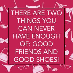 So true of us shoe lovers!