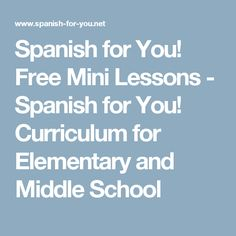 Spanish for You! Free Mini Lessons - Spanish for You! Curriculum for Elementary and Middle School