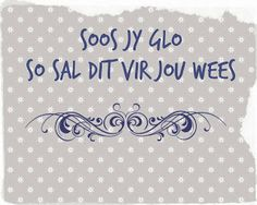 Soos jy glo so sal dit vir jou wees Afrikaanse Quotes, Quotes To Live By, Stencils, Christian, Sayings, My Love, Words, South Africa, Spiritual
