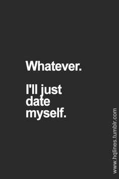What ever. I'll just date myself. quote