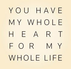 You have my whole heart love love quotes quotes heart
