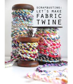 Probably being overly optimistic that I would ever actually do this, but it's beautiful and inspiring. Tutorial: Scrap fabric twine
