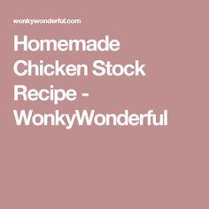 Homemade Chicken Stock Recipe - WonkyWonderful