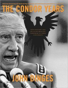 The Condor years : how Pinochet and his allies brought terrorism to three continents / John Dinges. -- New York ; London: The New Press, cop. New Press, Stories For Kids, Continents, Free Books, Ebooks, Bring It On, Author, History, Reading