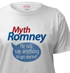 Myth Romney... He will say anything to get elected! #politics #elections #elections2012 #cafepress