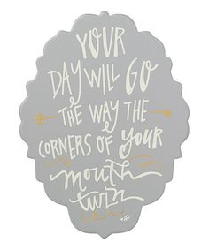 Love this 'Your Day Will Go' Wall Sign   •9'' W x 12'' H •Wood / metal $11.99