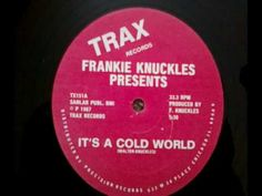 ▶ Frankie Knuckles. Ft. Jamie Principle - It's A Cold world - YouTube
