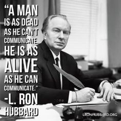 """""""A man is as dead as he CAN'T communicate. He is as alive as he CAN communicate."""" -L. Ron Hubbard #QuoteOfTheDay LRonHubbard.org"""