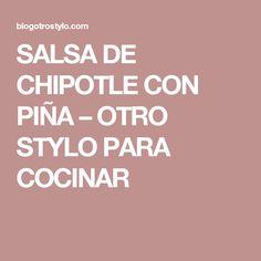 SALSA DE CHIPOTLE CON PIÑA – OTRO STYLO PARA COCINAR