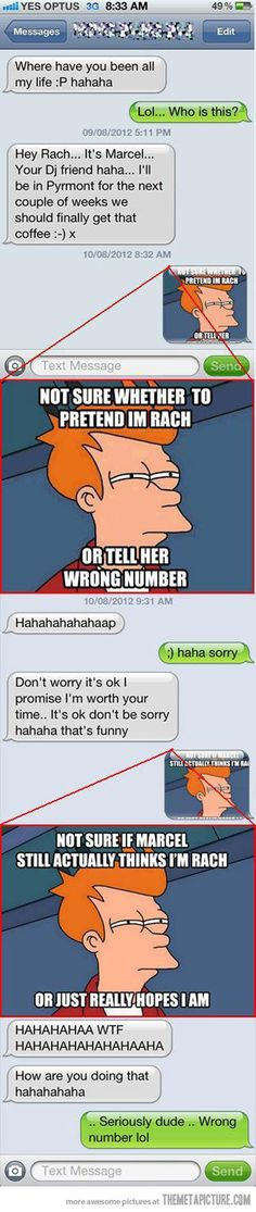 Seriously dude, wrong number.