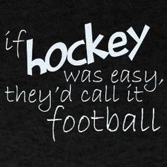Yeah foot ball is easy hockey is hard get over it football players Field Hockey Quotes, Field Hockey Goalie, Hockey Players, Hockey Sayings, Funny Hockey Quotes, Goalie Quotes, Hockey Girls, Hockey Mom, Hockey Stuff