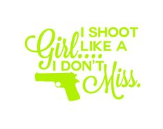 Hey, I found this really awesome Etsy listing at https://www.etsy.com/listing/206755429/shoot-like-a-girl-decal-gun-decal-2nd